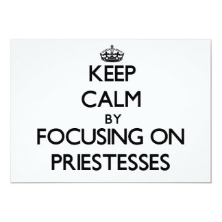 Keep Calm by focusing on Priestesses 5x7 Paper Invitation Card