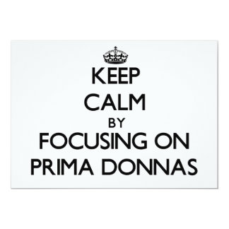 Keep Calm by focusing on Prima Donnas 5x7 Paper Invitation Card