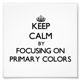 Keep Calm by focusing on Primary Colors Photo Print