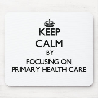 Keep calm by focusing on Primary Health Care Mouse Pad