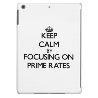 Keep Calm by focusing on Prime Rates Cover For iPad Air