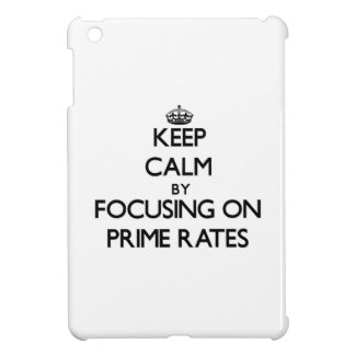 Keep Calm by focusing on Prime Rates iPad Mini Case