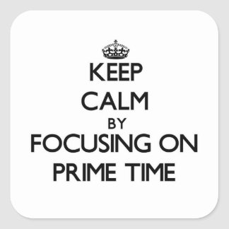 Keep Calm by focusing on Prime Time Stickers
