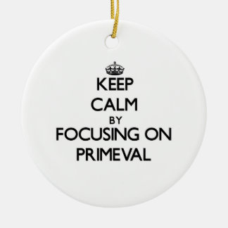 Keep Calm by focusing on Primeval Christmas Ornament