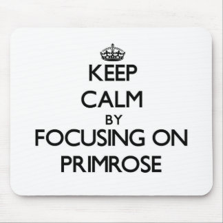 Keep Calm by focusing on Primrose Mouse Pad