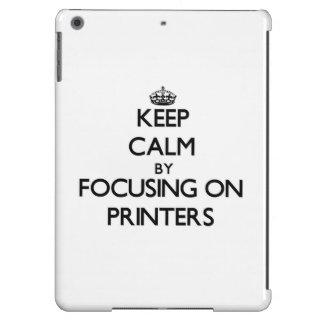 Keep Calm by focusing on Printers iPad Air Cover
