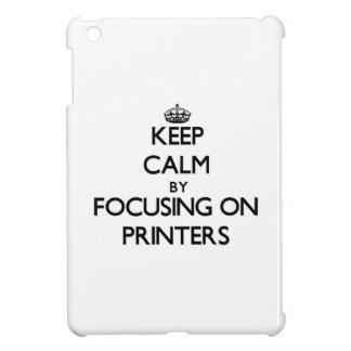 Keep Calm by focusing on Printers iPad Mini Covers