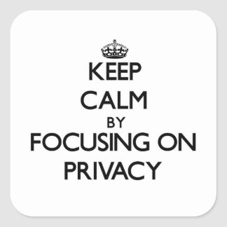 Keep Calm by focusing on Privacy Square Sticker