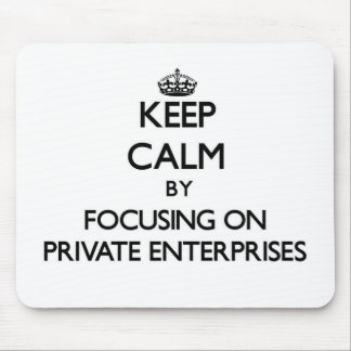 Keep Calm by focusing on Private Enterprises Mouse Pads