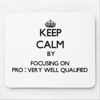Keep Calm by focusing on Pro - Very Well Qualified Mouse Pads