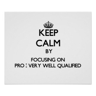 Keep Calm by focusing on Pro - Very Well Qualified Posters