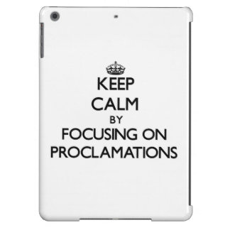 Keep Calm by focusing on Proclamations iPad Air Cases