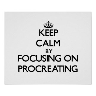 Keep Calm by focusing on Procreating Poster
