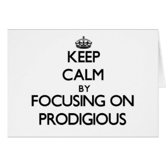 Keep Calm by focusing on Prodigious Greeting Cards