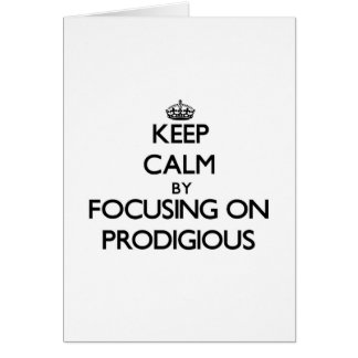 Keep Calm by focusing on Prodigious Greeting Card