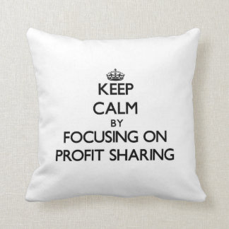 Keep Calm by focusing on Profit Sharing Pillow