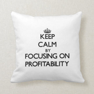 Keep Calm by focusing on Profitability Pillows