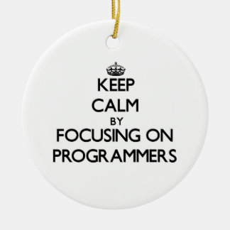 Keep Calm by focusing on Programmers Ornament