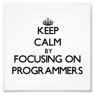 Keep Calm by focusing on Programmers Photograph