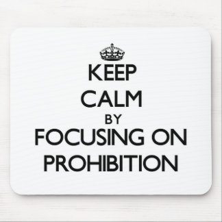 Keep Calm by focusing on Prohibition Mouse Pad