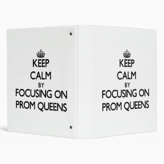 Keep Calm by focusing on Prom Queens 3 Ring Binder