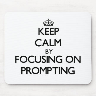 Keep Calm by focusing on Prompting Mouse Pad
