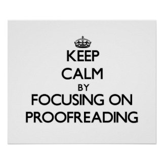 Keep Calm by focusing on Proofreading Print
