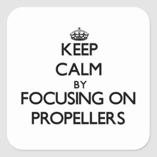 Keep Calm by focusing on Propellers Square Stickers