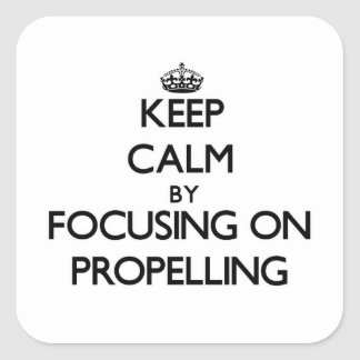 Keep Calm by focusing on Propelling Sticker