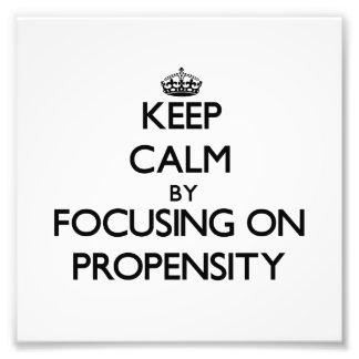 Keep Calm by focusing on Propensity Art Photo