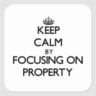 Keep Calm by focusing on Property Stickers