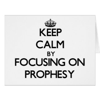 Keep Calm by focusing on Prophesy Cards