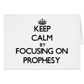 Keep Calm by focusing on Prophesy Card
