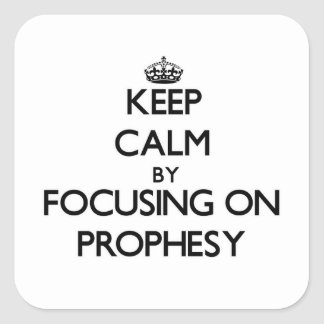 Keep Calm by focusing on Prophesy Square Sticker