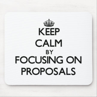 Keep Calm by focusing on Proposals Mouse Pad