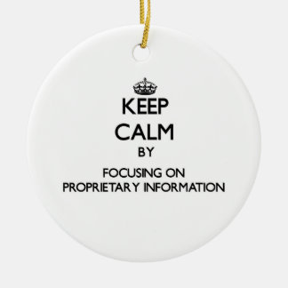 Keep Calm by focusing on Proprietary Information Ornament