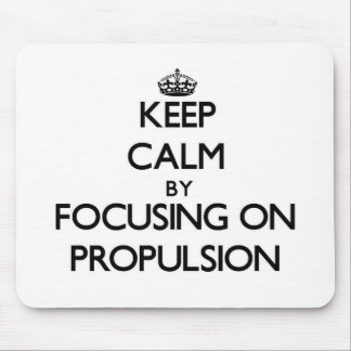 Keep Calm by focusing on Propulsion Mouse Pad