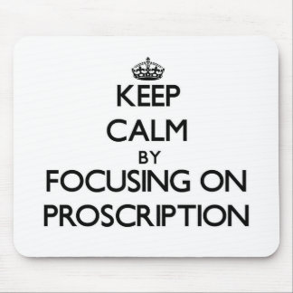 Keep Calm by focusing on Proscription Mouse Pad