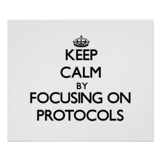 Keep Calm by focusing on Protocols Print