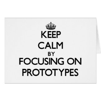 Keep Calm by focusing on Prototypes Greeting Cards