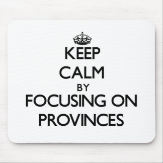 Keep Calm by focusing on Provinces Mouse Pad
