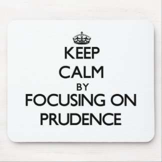 Keep Calm by focusing on Prudence Mouse Pads