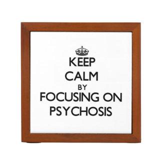 Keep Calm by focusing on Psychosis Desk Organizer