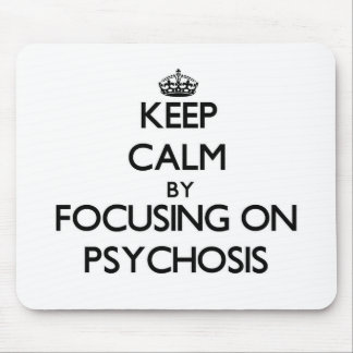 Keep Calm by focusing on Psychosis Mousepads
