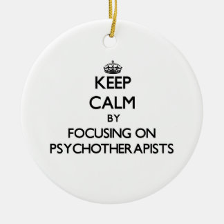 Keep Calm by focusing on Psychotherapists Christmas Tree Ornament