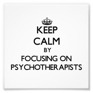 Keep Calm by focusing on Psychotherapists Photographic Print