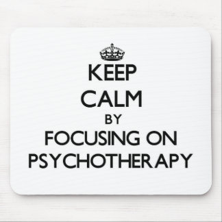 Keep Calm by focusing on Psychotherapy Mouse Pad