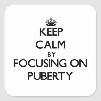 Keep Calm by focusing on Puberty Square Sticker