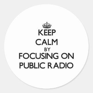 Keep Calm by focusing on Public Radio Classic Round Sticker