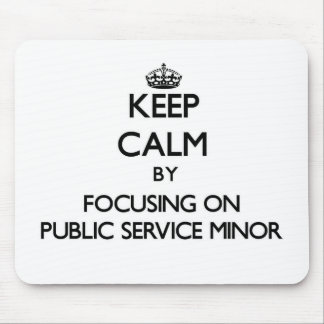 Keep calm by focusing on Public Service Minor Mousepads